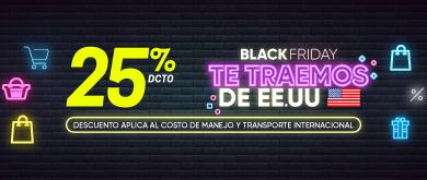 25% DCTO TE TRAEMOS Black Friday | Descuento aplica al costo de manejo y transporte internacional