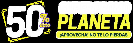 Super Promo Editorial Planeta. 50% Dcto